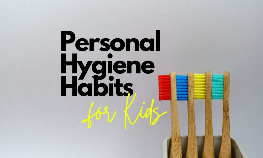 6 Personal Hygiene Habits We Must Teach Our Kids